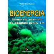 Bioenergia - Lumea vie, exemplu de adaptare pentru om