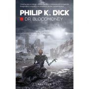 Dr. Bloodmoney, cand lumea se stinge, viitorul ramane o necunoscuta ce aprinde imaginatia si vinovatul se amesteca printre supravietuitori...