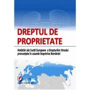 Dreptul de proprietate. Hotarari ale Curtii Europene a Drepturilor Omului pronuntate in cauzele impotriva Romaniei - Dorina Zeca