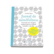 Jurnal de mindfulness - Exercitii care va ajuta sa gasiti pacea si calmul oriunde v-ati afla