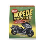 Mopede si Motociclete 2017 - Teorie si Intrebari, explicate pentru categoriile A, A1, A2 si AM (Marius Stanculescu)