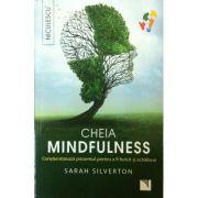 Cheia mindfulness. Constientizeaza prezentul pentru a fi fericit si echilibrat