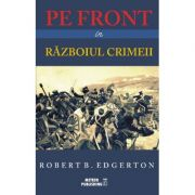 Pe front in Razboiul Crimeii - Robert B. Edgerton