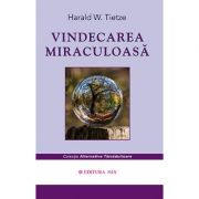 Vindecarea miraculoasa (Harald W. Tietze)