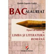Tipuri de subiecte la limba si literatura romana. Bacalaureat 2017 (Daniela Eugenia Vodita)