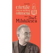 Cartile care ne-au facut oameni (Dan C. Mihailescu)