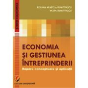 Economia si gestiunea intreprinderii. Repere conceptuale si aplicatii - Roxana Arabela Dumitrascu