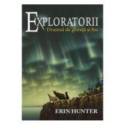 Exploratorii. Drumul de gheata si de foc - Volumul V