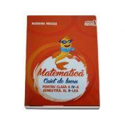 Matematica. Caiet de lucru pentru Clasa a IV-a - Semestrul al II-lea (Mariana Mogos)
