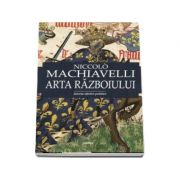 Niccolo Machiavelli - Arta razboiului (editie ingrijita si prefata de Lucian Pricop)