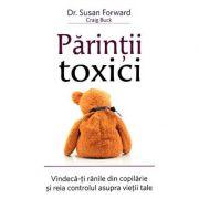 Parintii toxici - vindeca-ti ranile din copilarie si reia controlul asupra vietii tale