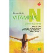 Vitamina N (de la Natura) - 500 de cai pentru a imbunatati sanatatea si fericirea familiei tale