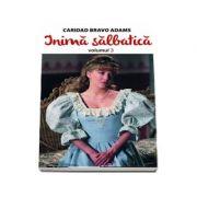 Inima salbatica, volumul III - Caridad Bravo Adams