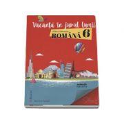 Vacanta in jurul lumii. Limba si literatura romana pentru clasa a 6-a (Marinela Pantazi)