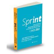 Sprint - Cum sa rezolvi probleme importante si sa testezi idei noi in doar cinci zile