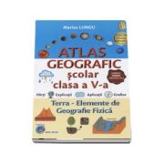 Atlas Geografic scolar pentru clasa a V-a. Terra - Elemente de geografie fizica (Conform programei in vigoare 2017)