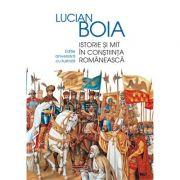 Istorie si mit in constiinta romaneasca - Editie aniversara adaugita si ilustrata