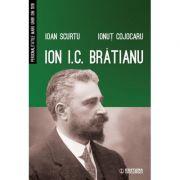 Ion I. C. Bratianu - Ioan Scurtu
