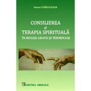 Consilierea si terapia spirituala. Ingrijirii paliative in bolile grave si terminale - Ileana Stanculeasa