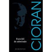Exercitii de admiratie - Emil Cioran (Editia 2017)