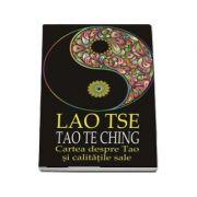 Lao Tse, Tao Te Ching. Cartea despre Tao si calitatile sale