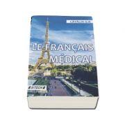 Le francais medical. Edition revue et augmentee - Catalin Ilie