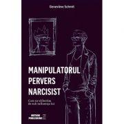 Manipulatorul pervers narcisist. Cum ne eliberam de sub influenta lui