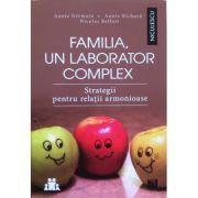 Familia, un laborator complex. Strategii pentru relatii armonioase