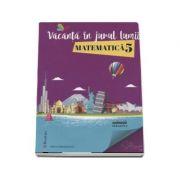 Vacanta in jurul lumii. Matematica pentru clasa a 5-a - Felicia Sandulescu