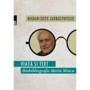 Viata si text. Biobibliografie Marin Mincu