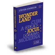 Wonderland - Cum a creat jocul lumea moderna