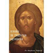 Icoana in Traditia Ortodoxa - Stephane Bigham