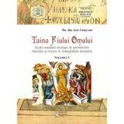 Taina Fiului Omului - Studiu exegetic-teologic al prevestirilor Patimilor si Invierii in Evangheliile sinoptice. Volumul I
