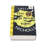 Cum sa traiesti vesnic - Sally Nicholls