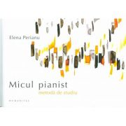 Micul Pianist. Metoda de studiu (Elena Perianu)