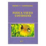 Fizica vietii cotidiene (Marian P. Ciuperceanu)