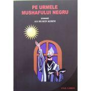 Pe urmele Mushafului negru - Ali Husein Kerim