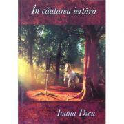 In cautarea iertarii - Ioana Dicu