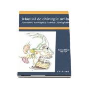 Manual de Chirurgie Orala, Anatomie, Patologie si Tehnici Chirurgicale - Adrian Mihail Nistor