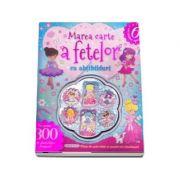 Marea carte a fetelor cu abtibilduri. Plina de activitati si puzzle-uri uimitoare!