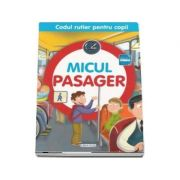 Micul pasager - Colectia Codul rutier pentru copii