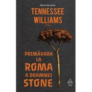Primavara la Roma a doamnei Stone - Tennessee Williams