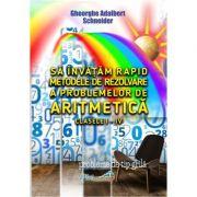 Sa invatam rapid metodele de rezolvare a problemelor de aritmetica clasele I-IV (Gheorghe-Adalbert Schneider)