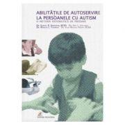 Abilitatile de autoservire la persoanele cu autism. O metoda sistematica de predare - Stephen Anderson