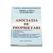 Asociatia de proprietari - Cartea administratorului - Editia a XXV-a - Actualizata la 21 IUNIE 2017
