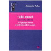 Codul muncii comentat si adnotat cu legislatie conexa si jurisprudenta relevanta - Alexandru Ticlea
