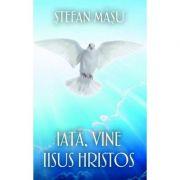 Iata, vine Iisus Hristos (Stefan Masu)