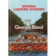 Istoria Legiunii Straine 1831-1981 - Georges Blond
