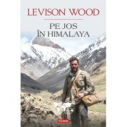 Pe jos In Himalaya - Levison Wood