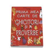 Prima mea carte de Ghicitori si Proverbe
